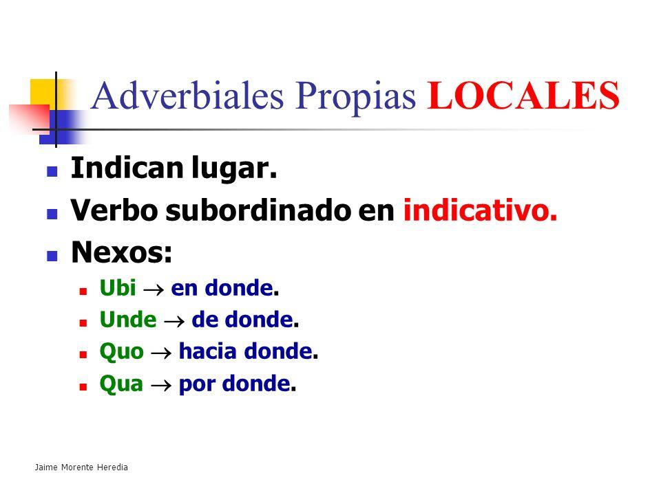 Jaime Morente Heredia Adverbiales Propias Tipos: Locales. Modales. Temporales.