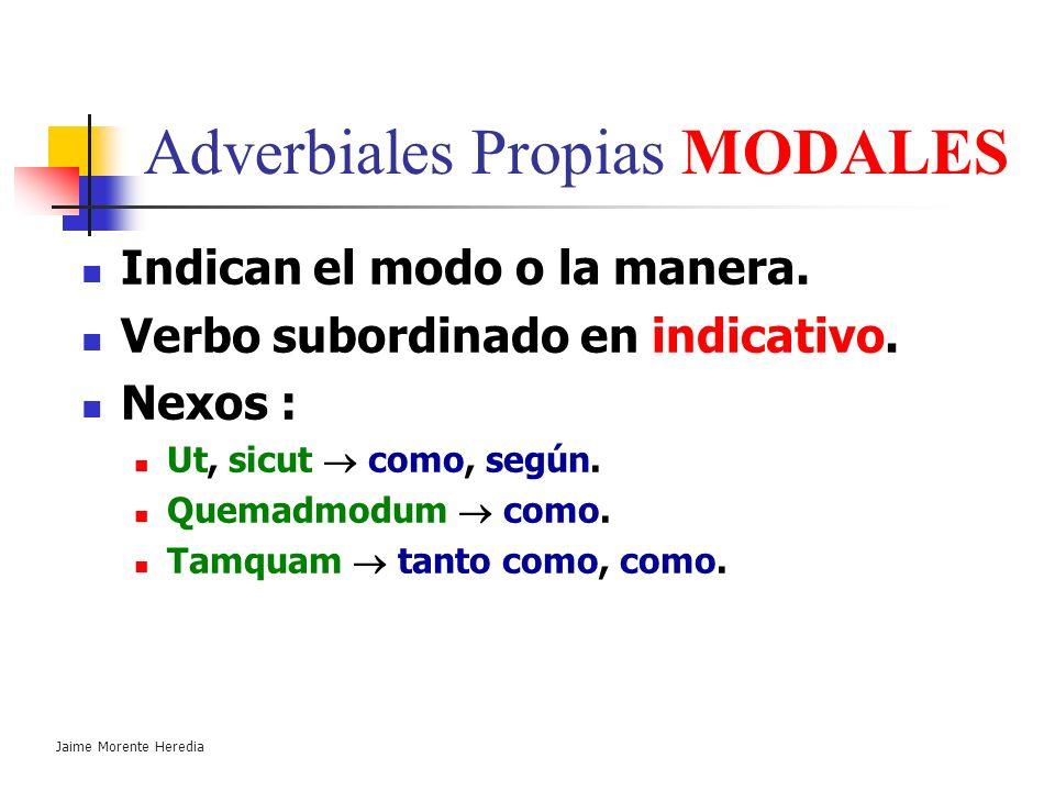 Jaime Morente Heredia Adverbiales Propias LOCALES Indican lugar. Verbo subordinado en indicativo. Nexos: Ubi en donde. Unde de donde. Quo hacia donde.