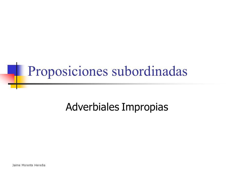 Jaime Morente Heredia Adverbiales Propias TEMPORALES Indican el tiempo. Verbo subordinado en indicativo. Nexos: Cum, ut, ubi, quando cuando. Cum primu