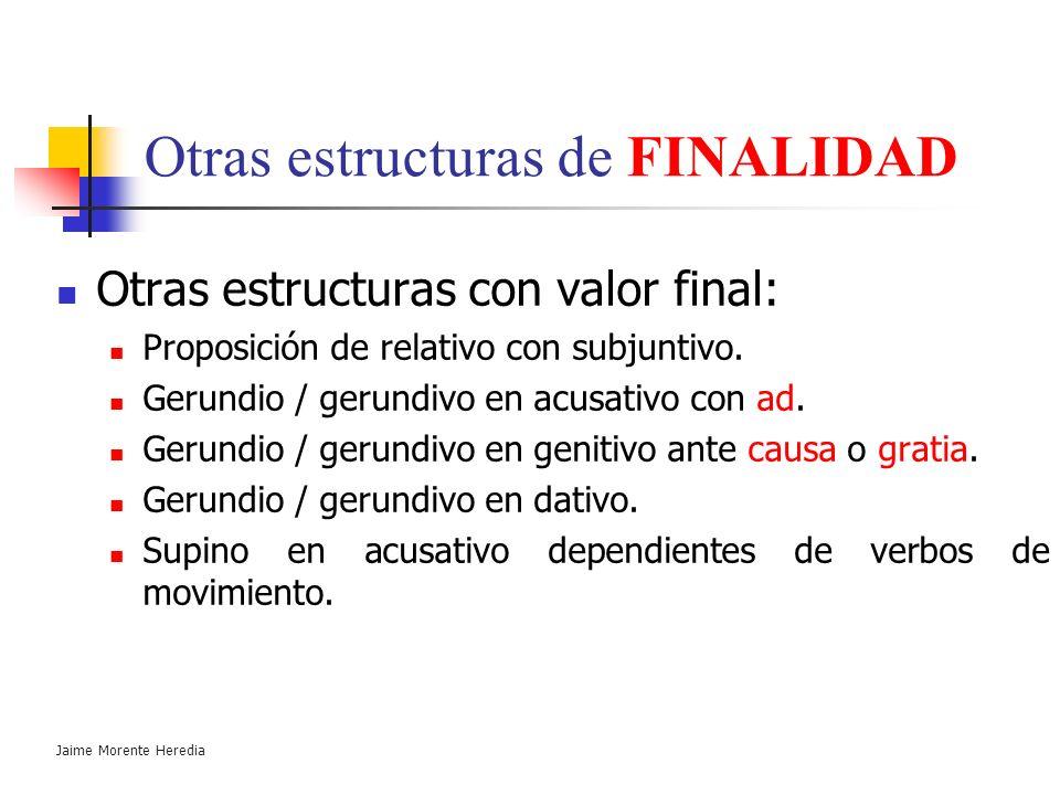 Jaime Morente Heredia Adverbiales Impropias FINALES Indican la finalidad de la proposición principal. Verbo en subjuntivo. Nexos: Ut / ne para que / p