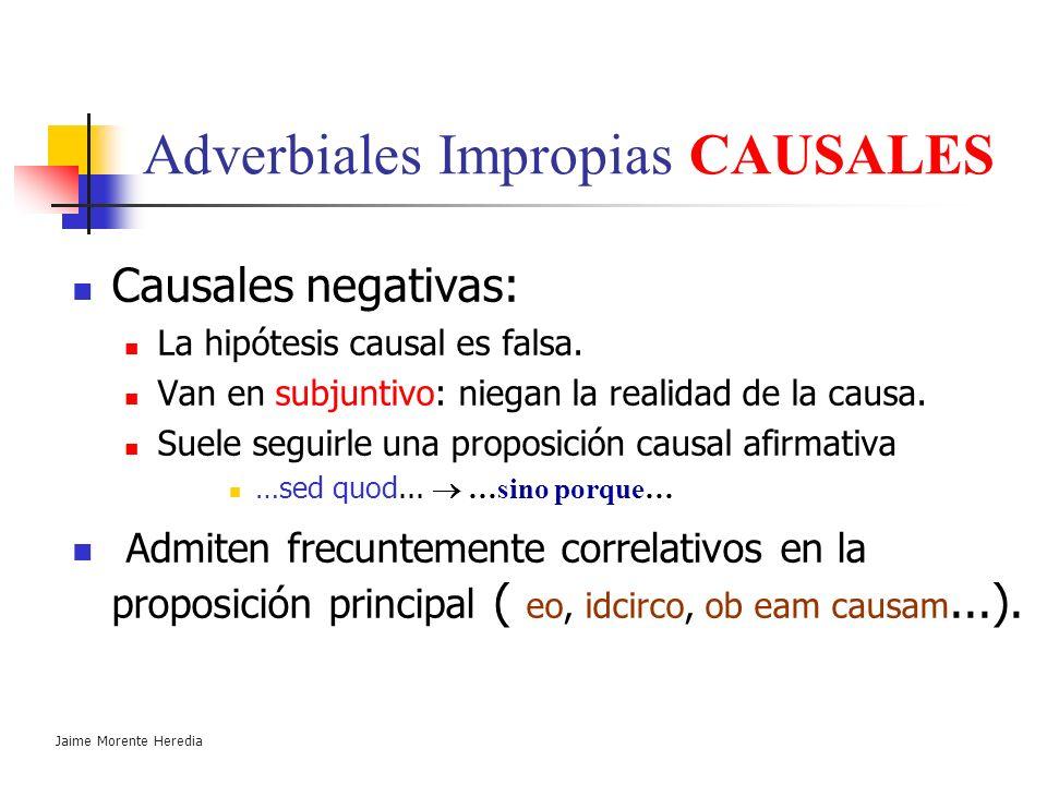 Jaime Morente Heredia Adverbiales Impropias CAUSALES Indican la causa de la acción o juicio de la proposición principal. Verbo en : Indicativo, si la