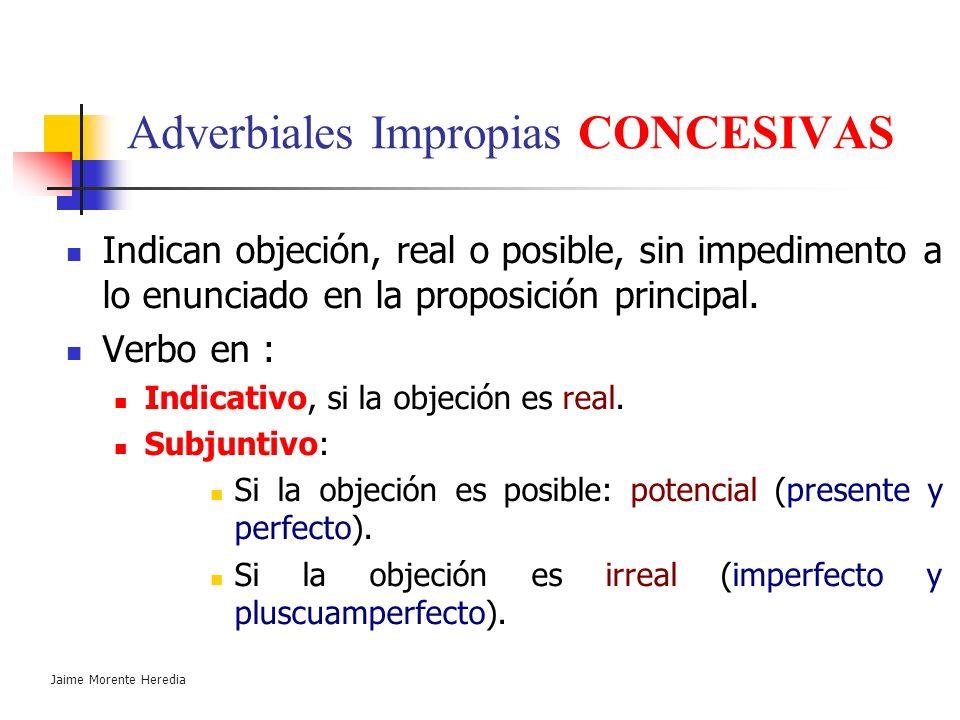 Jaime Morente Heredia Adverbiales Impropias CAUSALES Causales negativas: La hipótesis causal es falsa. Van en subjuntivo: niegan la realidad de la cau