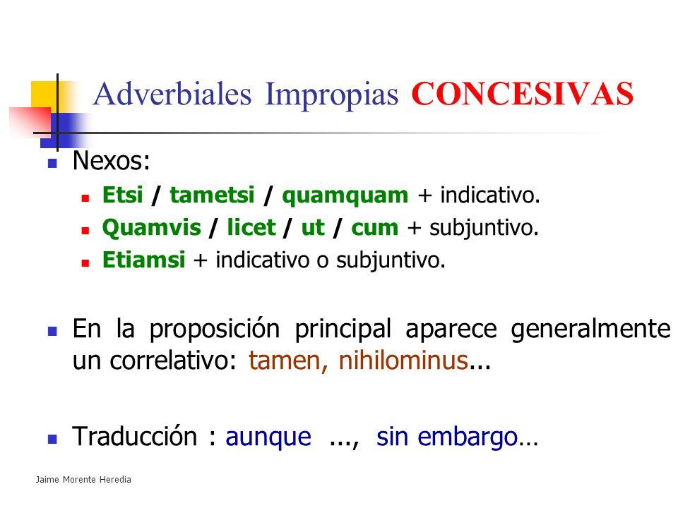 Jaime Morente Heredia Adverbiales Impropias CONCESIVAS Indican objeción, real o posible, sin impedimento a lo enunciado en la proposición principal. V