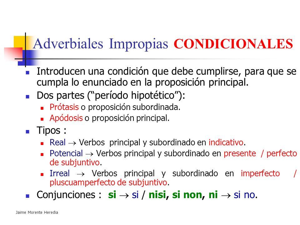 Jaime Morente Heredia Adverbiales Impropias CONCESIVAS Nexos: Etsi / tametsi / quamquam + indicativo. Quamvis / licet / ut / cum + subjuntivo. Etiamsi