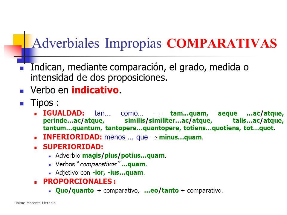 Jaime Morente Heredia Adverbiales Impropias CONDICIONALES Introducen una condición que debe cumplirse, para que se cumpla lo enunciado en la proposici