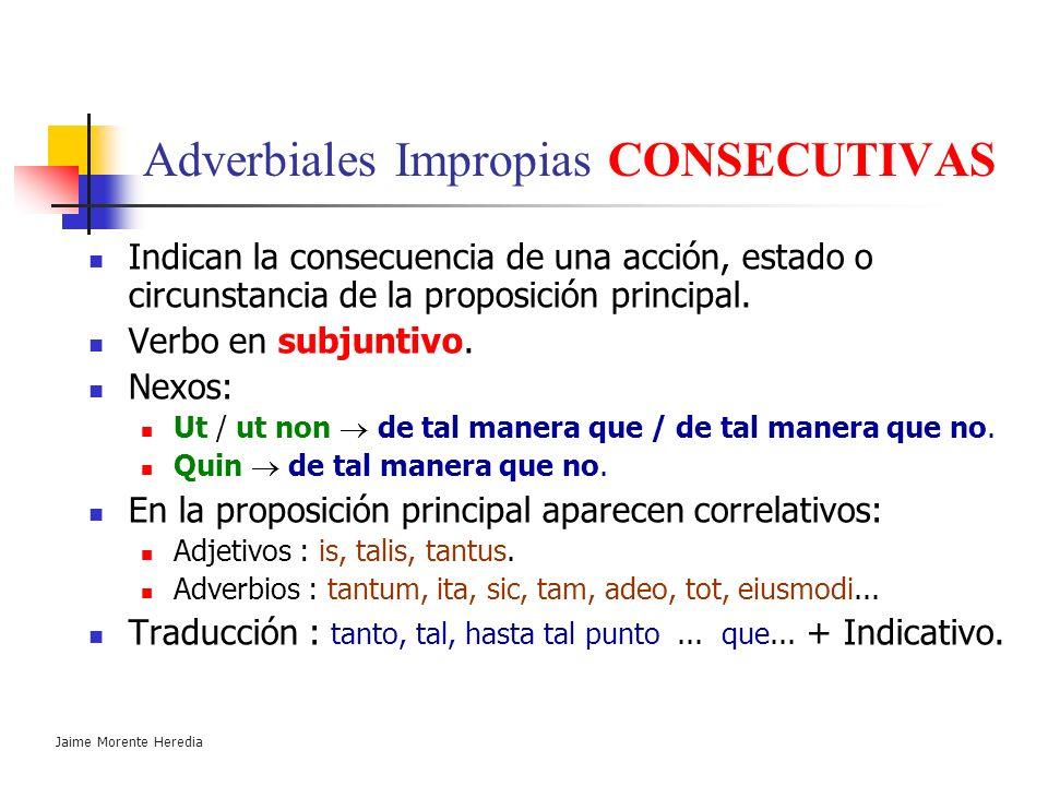 Jaime Morente Heredia Adverbiales Impropias COMPARATIVAS Indican, mediante comparación, el grado, medida o intensidad de dos proposiciones. Verbo en i