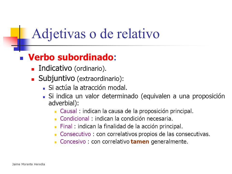 Jaime Morente Heredia Adjetivas o de relativo Subordinadas adjetivas (con verbo en indicativo): Dependen de un sustantivo o forma sustantivada. Tipos: