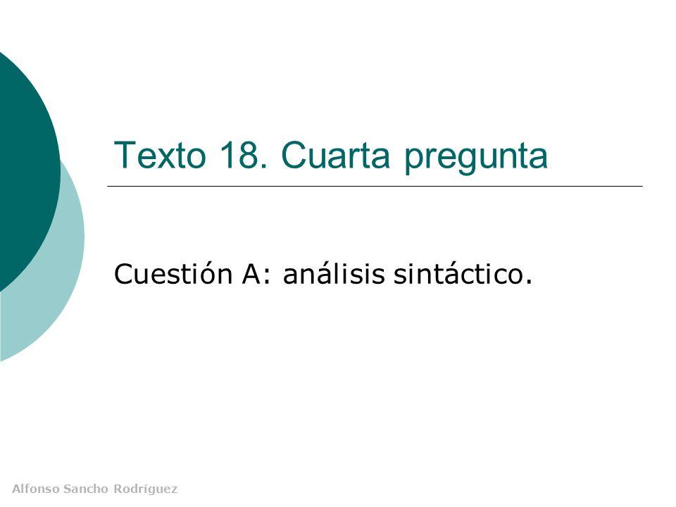 Alfonso Sancho Rodríguez Texto 18. Cuarta pregunta Cuestión A: análisis sintáctico.