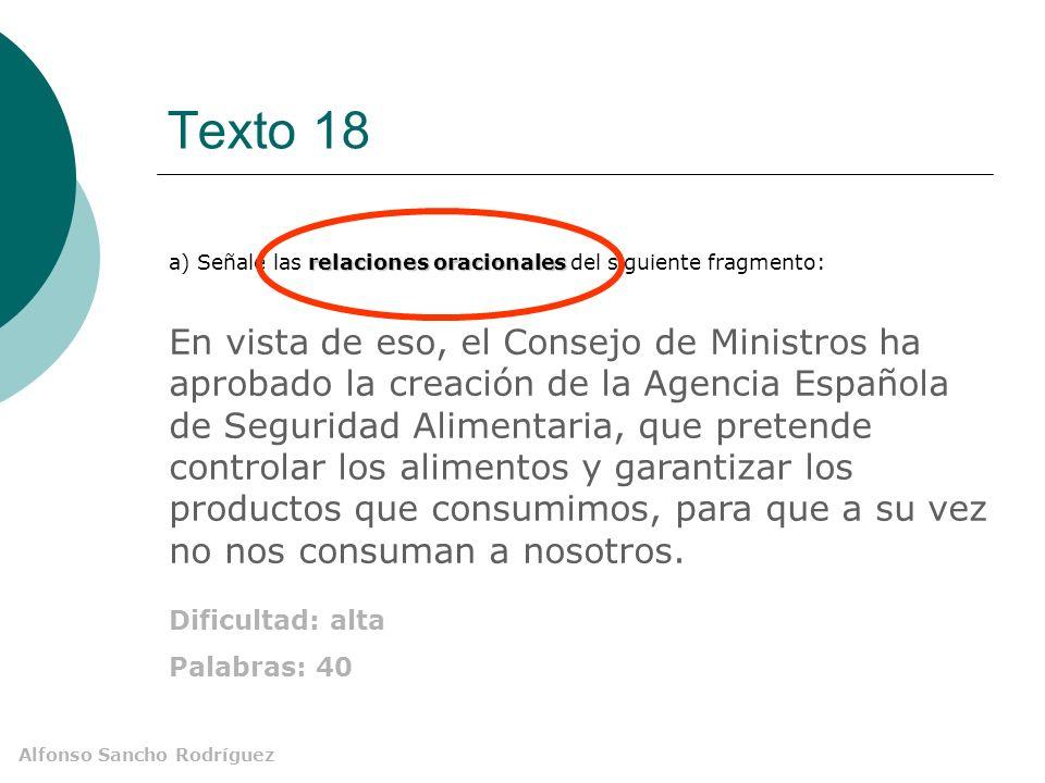 Alfonso Sancho Rodríguez Texto 18 En vista de eso, el Consejo de Ministros ha aprobado la creación de la Agencia Española de Seguridad Alimentaria, qu