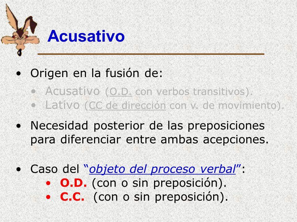 Acusativo Origen en la fusión de: Acusativo (O.D.con verbos transitivos).