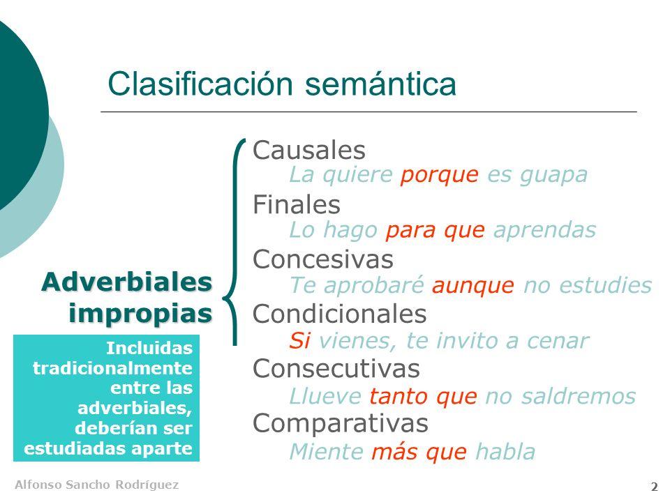 Alfonso Sancho Rodríguez 1 Adverbiales impropias Funcionalmente son análogas a las adverbiales propias pero no son conmutables por adverbios
