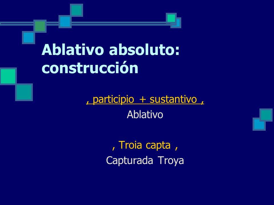 Ablativo absoluto: construcción, participio + sustantivo, Ablativo, Troia capta, Capturada Troya