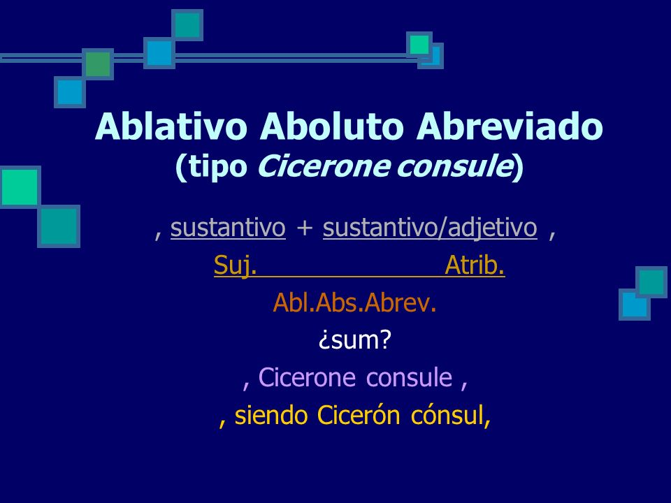 Ablativo Aboluto Abreviado (tipo Cicerone consule), sustantivo + sustantivo/adjetivo, Suj.