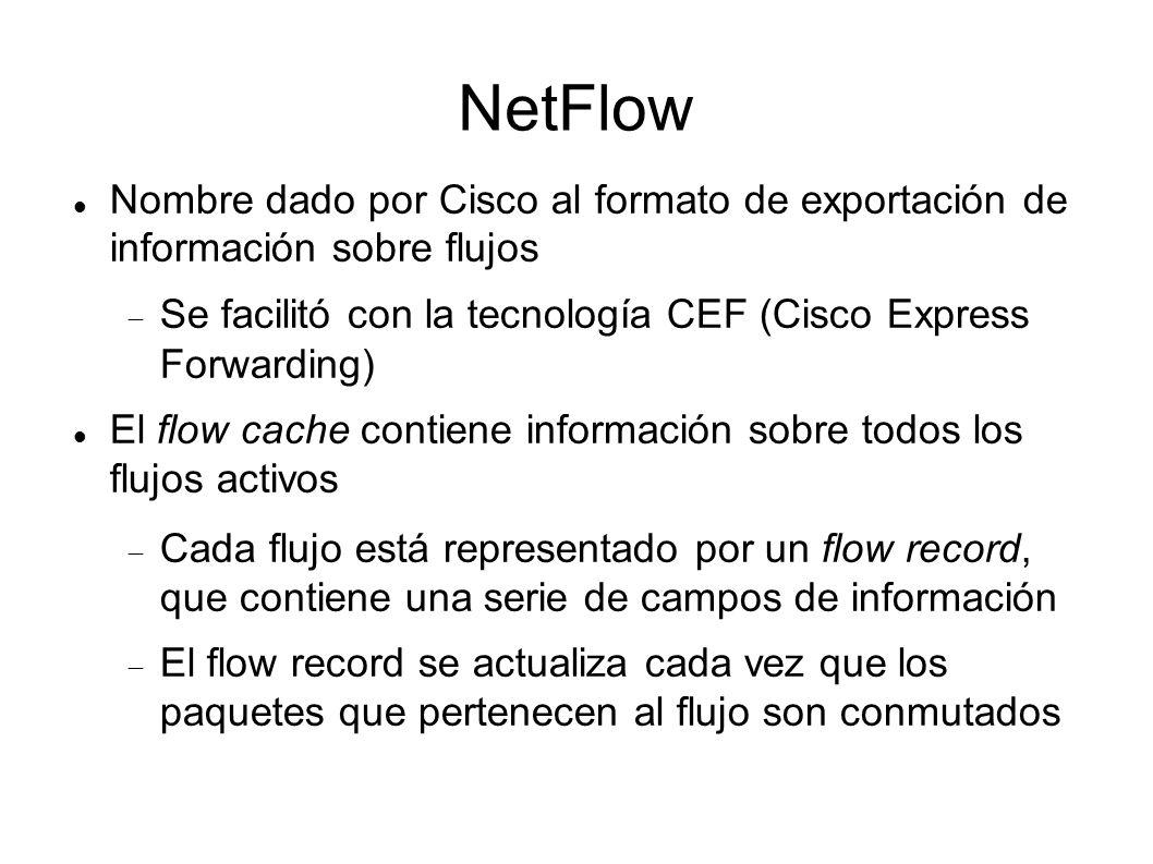 NetFlow Nombre dado por Cisco al formato de exportación de información sobre flujos Se facilitó con la tecnología CEF (Cisco Express Forwarding) El fl