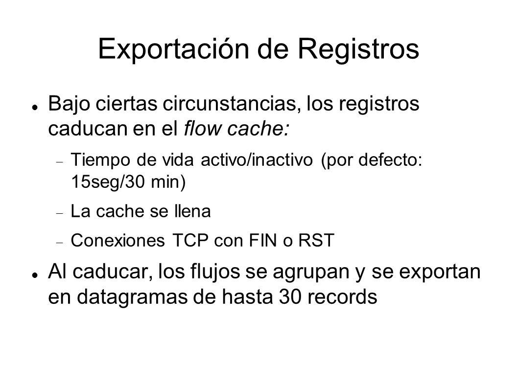 Exportación de Registros Bajo ciertas circunstancias, los registros caducan en el flow cache: Tiempo de vida activo/inactivo (por defecto: 15seg/30 mi
