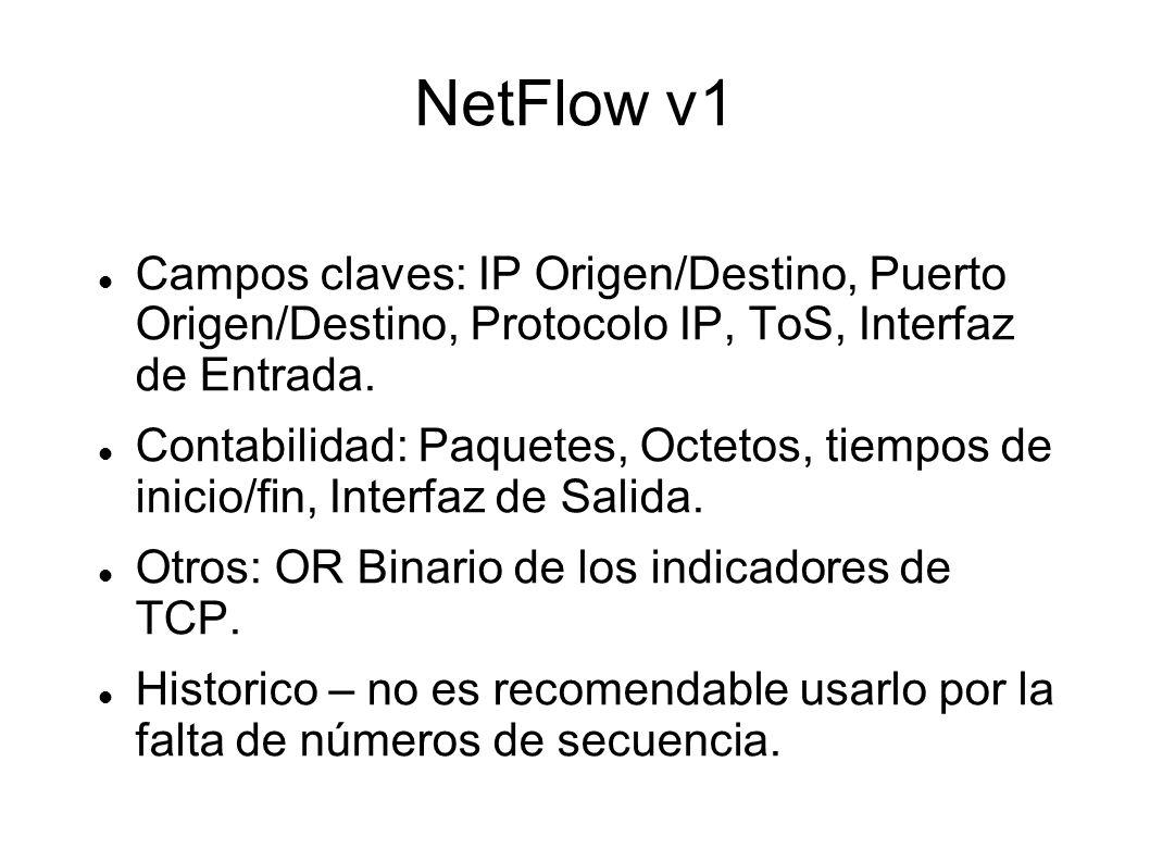 NetFlow v1 Campos claves: IP Origen/Destino, Puerto Origen/Destino, Protocolo IP, ToS, Interfaz de Entrada. Contabilidad: Paquetes, Octetos, tiempos d