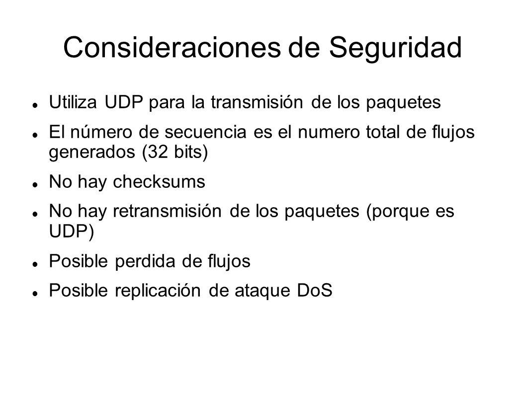 Consideraciones de Seguridad Utiliza UDP para la transmisión de los paquetes El número de secuencia es el numero total de flujos generados (32 bits) N