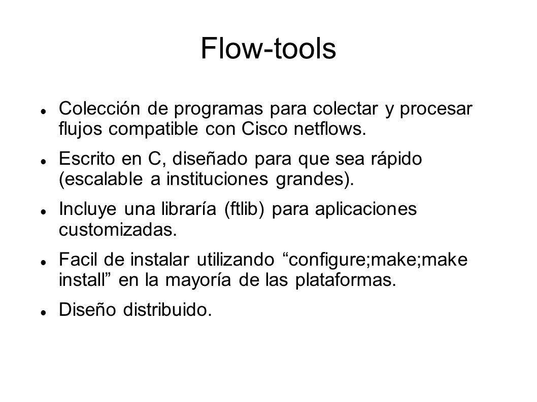 Flow-tools Colección de programas para colectar y procesar flujos compatible con Cisco netflows. Escrito en C, diseñado para que sea rápido (escalable