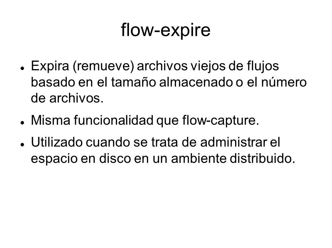 flow-expire Expira (remueve) archivos viejos de flujos basado en el tamaño almacenado o el número de archivos. Misma funcionalidad que flow-capture. U
