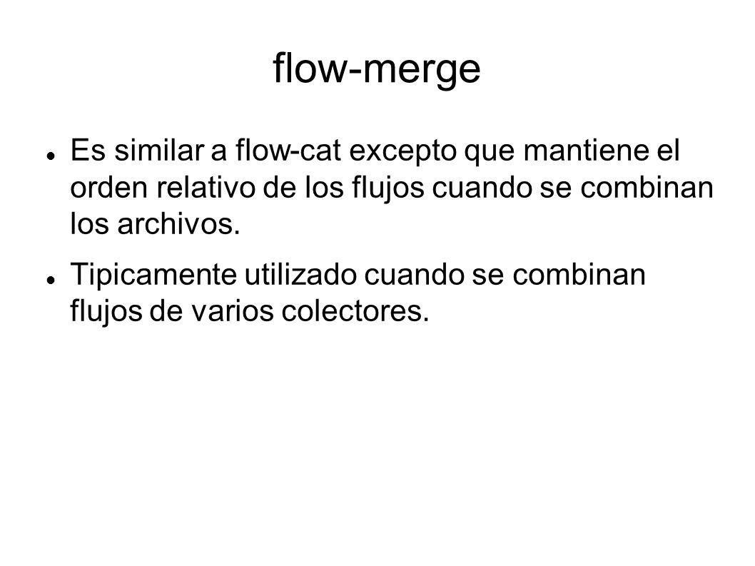 flow-merge Es similar a flow-cat excepto que mantiene el orden relativo de los flujos cuando se combinan los archivos. Tipicamente utilizado cuando se