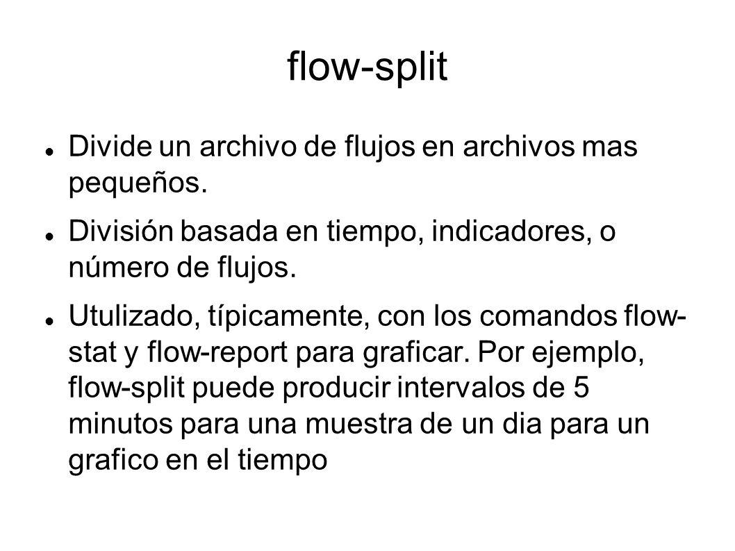 flow-split Divide un archivo de flujos en archivos mas pequeños. División basada en tiempo, indicadores, o número de flujos. Utulizado, típicamente, c