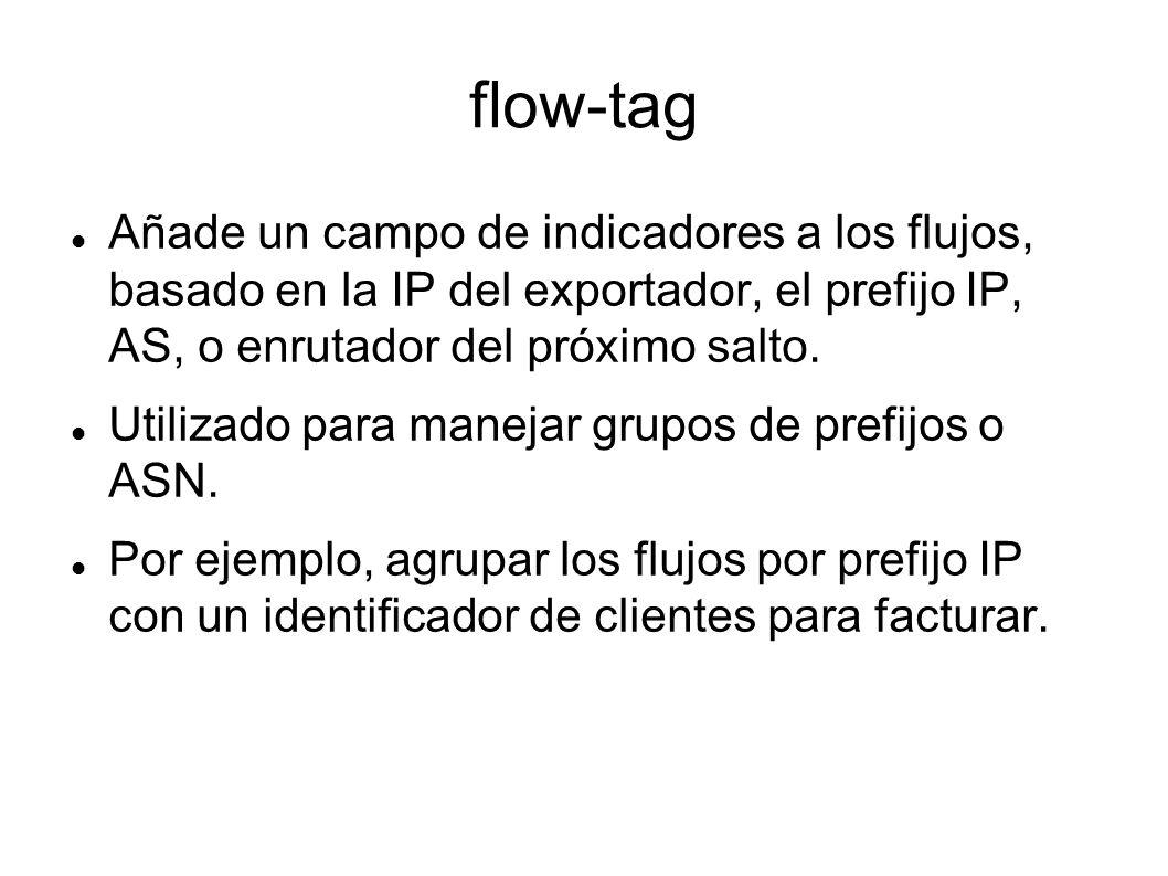 flow-tag Añade un campo de indicadores a los flujos, basado en la IP del exportador, el prefijo IP, AS, o enrutador del próximo salto. Utilizado para