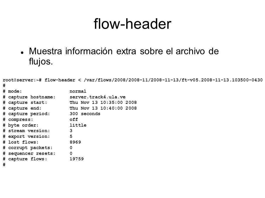 flow-header Muestra información extra sobre el archivo de flujos. root@server:~# flow-header < /var/flows/2008/2008-11/2008-11-13/ft-v05.2008-11-13.10