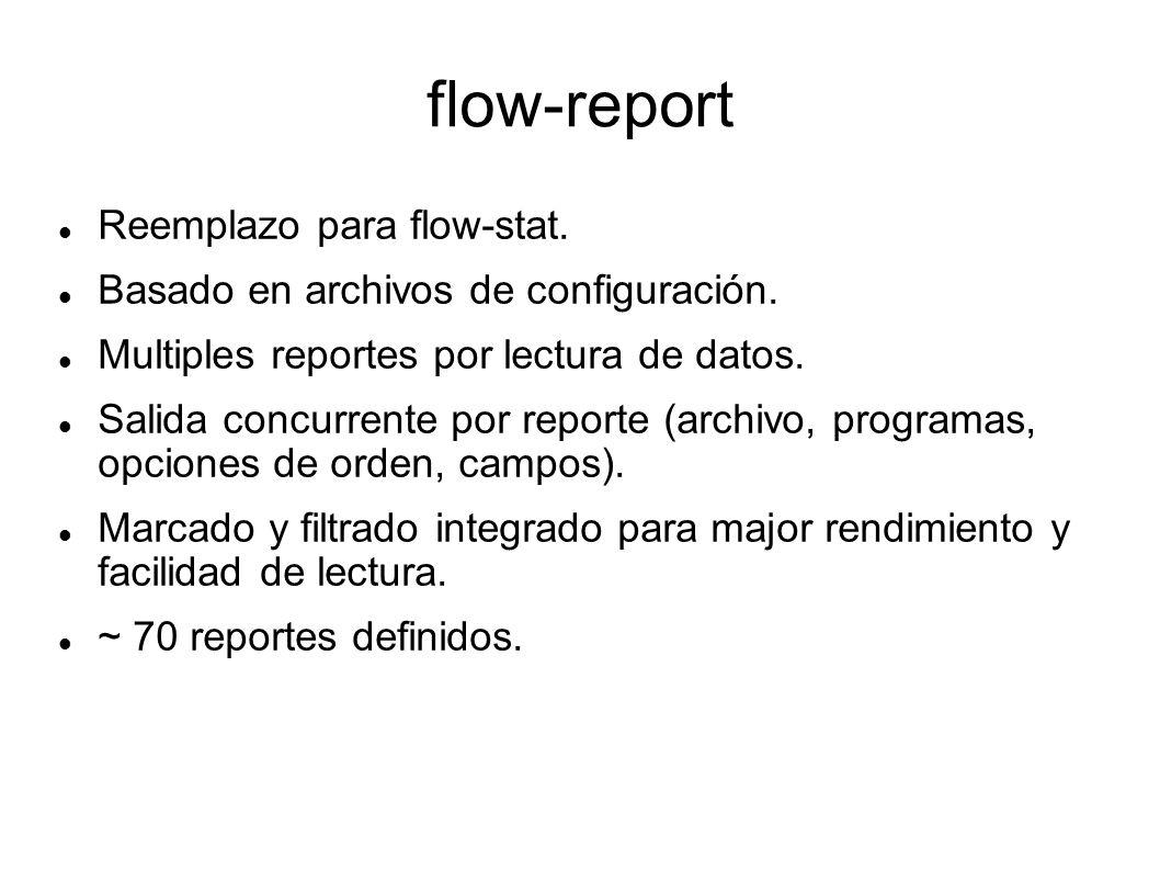 flow-report Reemplazo para flow-stat. Basado en archivos de configuración. Multiples reportes por lectura de datos. Salida concurrente por reporte (ar