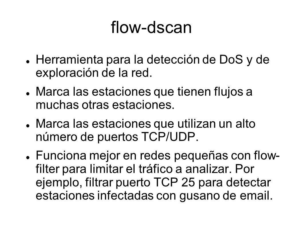 flow-dscan Herramienta para la detección de DoS y de exploración de la red. Marca las estaciones que tienen flujos a muchas otras estaciones. Marca la