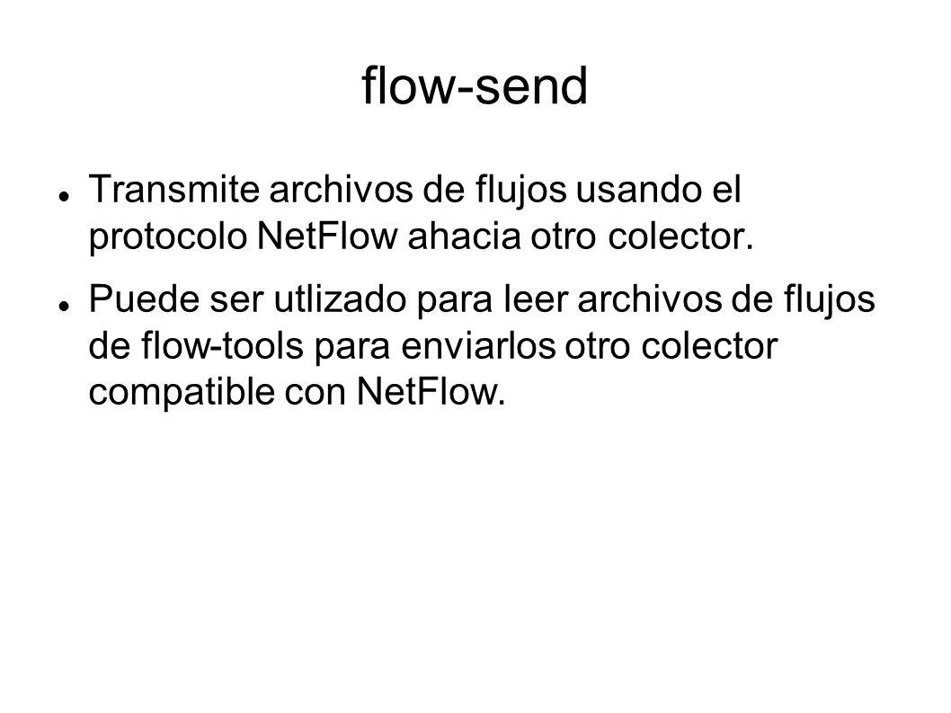 flow-send Transmite archivos de flujos usando el protocolo NetFlow ahacia otro colector. Puede ser utlizado para leer archivos de flujos de flow-tools