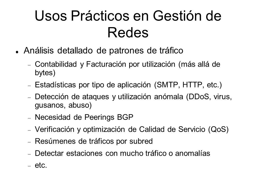Usos Prácticos en Gestión de Redes Análisis detallado de patrones de tráfico Contabilidad y Facturación por utilización (más allá de bytes) Estadístic