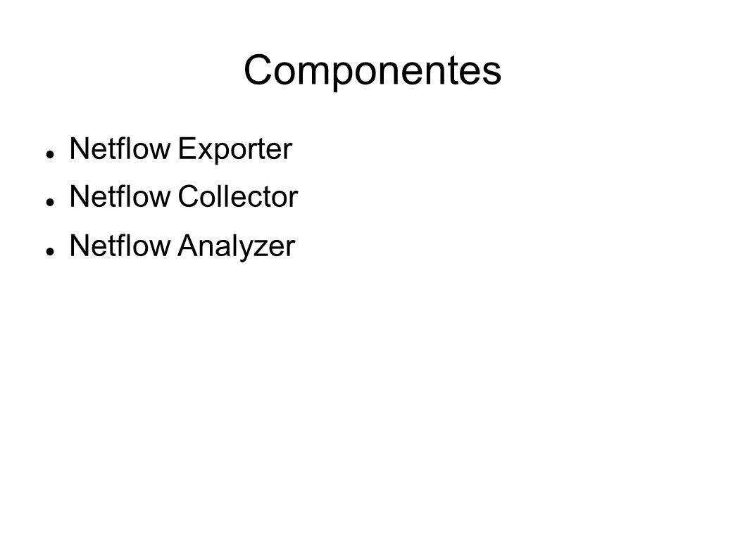 Componentes Netflow Exporter Netflow Collector Netflow Analyzer