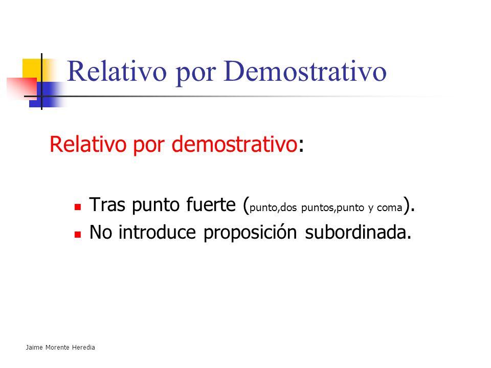 Jaime Morente Heredia Relativo por Demostrativo Relativo por demostrativo: Tras punto fuerte ( punto,dos puntos,punto y coma ). No introduce proposici