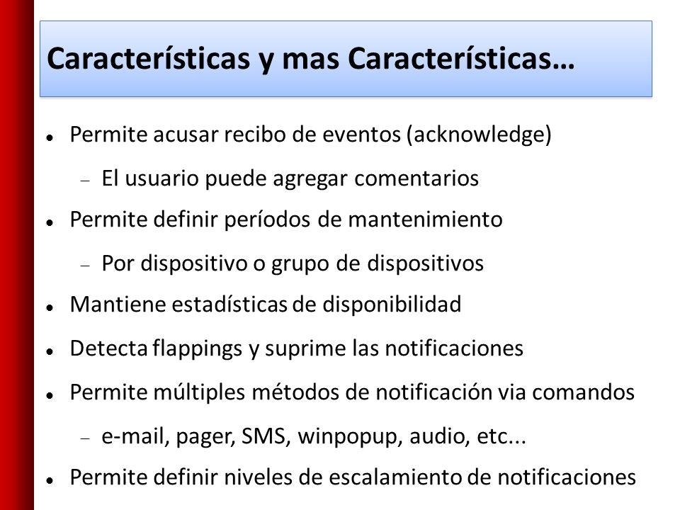 Características y mas Características… Permite acusar recibo de eventos (acknowledge) El usuario puede agregar comentarios Permite definir períodos de