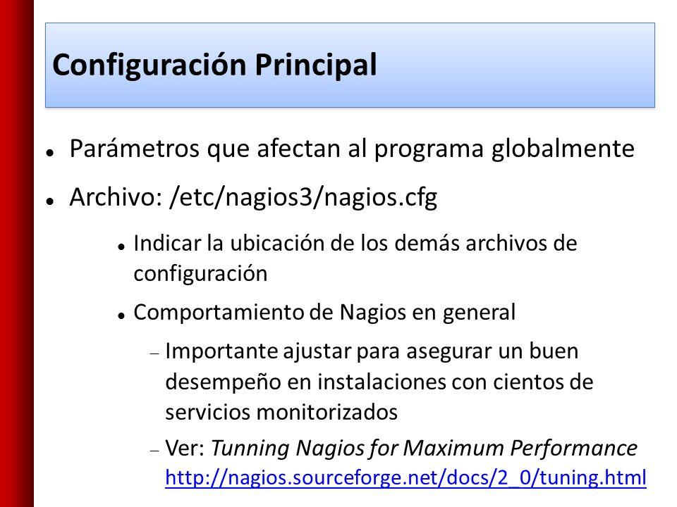 Configuración Principal Parámetros que afectan al programa globalmente Archivo: /etc/nagios3/nagios.cfg Indicar la ubicación de los demás archivos de