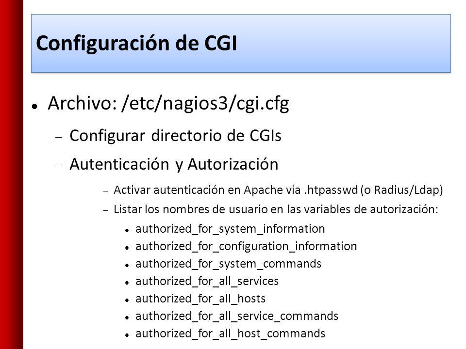 Configuración de CGI Archivo: /etc/nagios3/cgi.cfg Configurar directorio de CGIs Autenticación y Autorización Activar autenticación en Apache vía.htpa