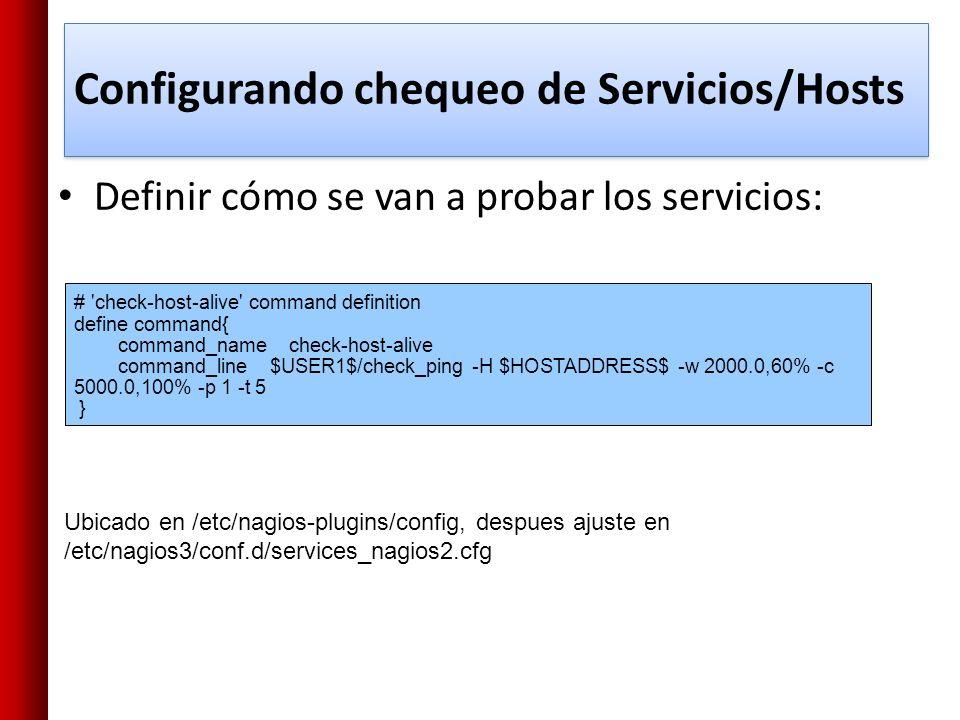 Configurando chequeo de Servicios/Hosts Definir cómo se van a probar los servicios: # 'check-host-alive' command definition define command{ command_na