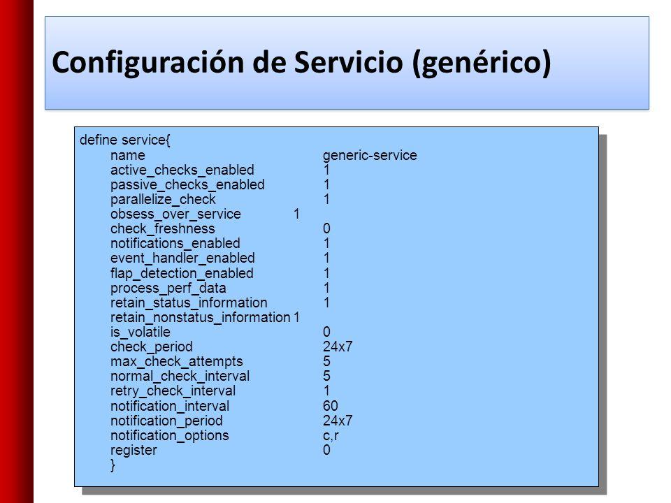 Configuración de Servicio (genérico) define service{ name generic-service active_checks_enabled 1 passive_checks_enabled 1 parallelize_check 1 obsess_