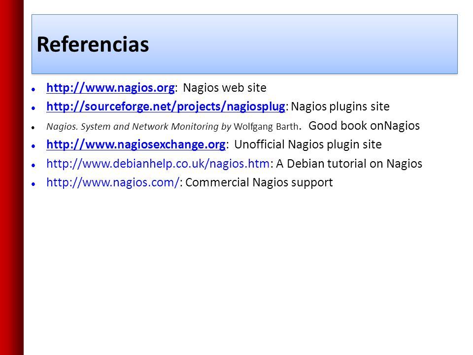 Referencias http://www.nagios.org: Nagios web site http://www.nagios.org http://sourceforge.net/projects/nagiosplug: Nagios plugins site http://source