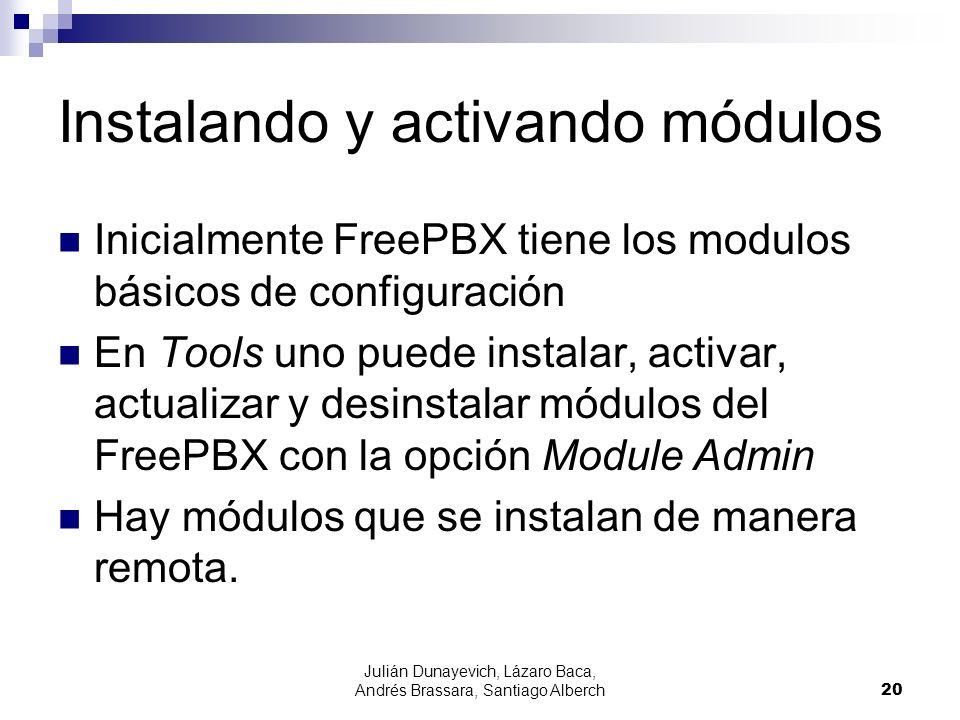 Julián Dunayevich, Lázaro Baca, Andrés Brassara, Santiago Alberch20 Instalando y activando módulos Inicialmente FreePBX tiene los modulos básicos de configuración En Tools uno puede instalar, activar, actualizar y desinstalar módulos del FreePBX con la opción Module Admin Hay módulos que se instalan de manera remota.