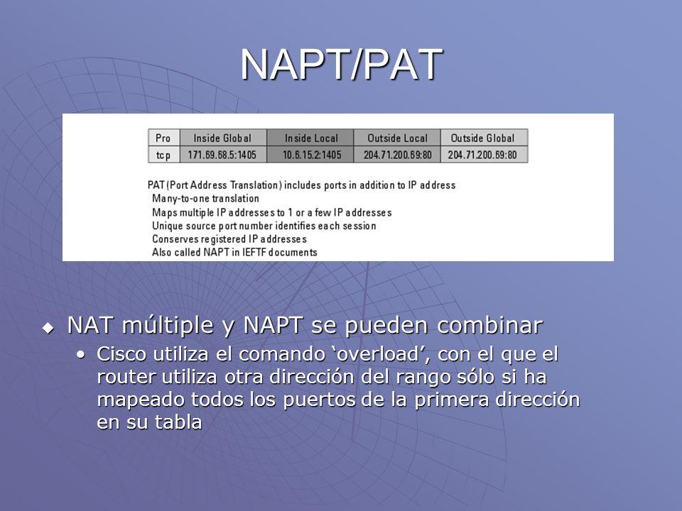 NAPT/PAT NAT múltiple y NAPT se pueden combinar NAT múltiple y NAPT se pueden combinar Cisco utiliza el comando overload, con el que el router utiliza