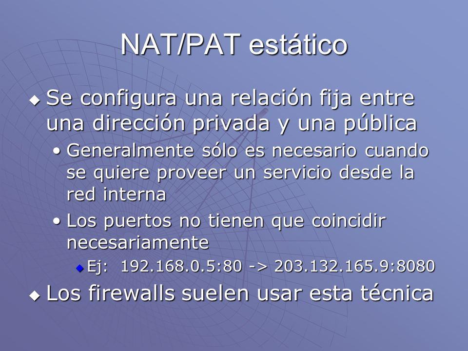 NAT/PAT estático Se configura una relación fija entre una dirección privada y una pública Se configura una relación fija entre una dirección privada y