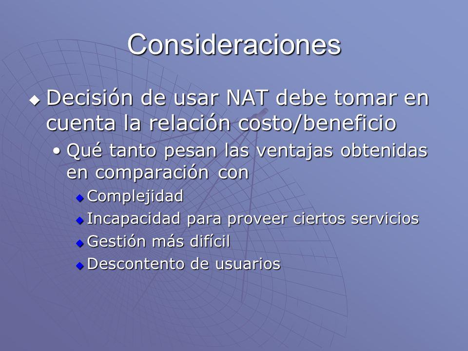 Consideraciones Decisión de usar NAT debe tomar en cuenta la relación costo/beneficio Decisión de usar NAT debe tomar en cuenta la relación costo/bene