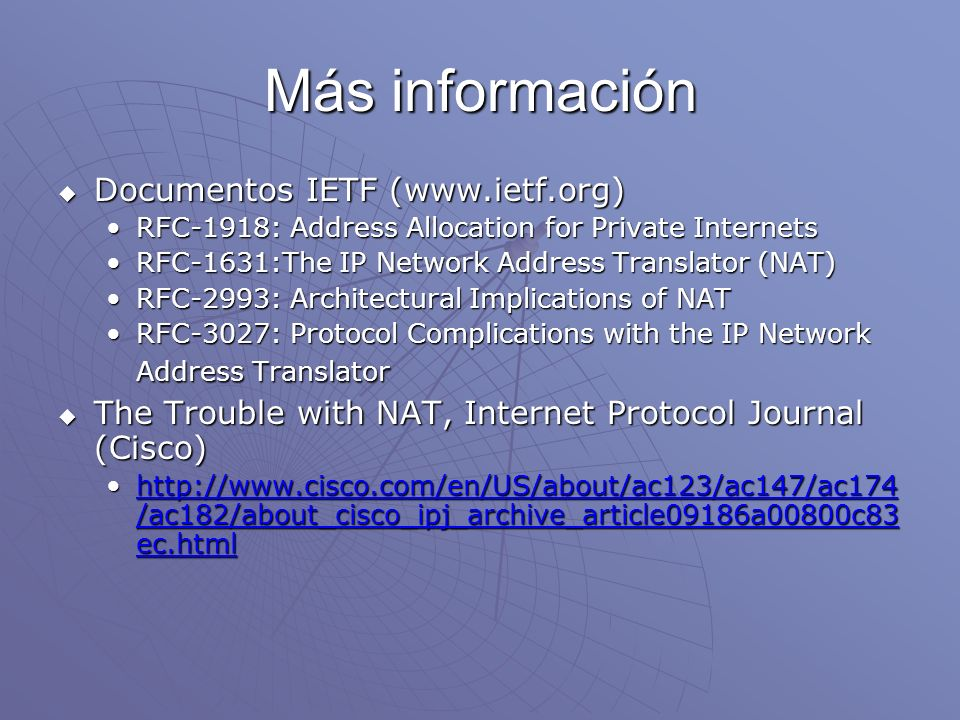 Más información Documentos IETF (www.ietf.org) Documentos IETF (www.ietf.org) RFC-1918: Address Allocation for Private InternetsRFC-1918: Address Allo