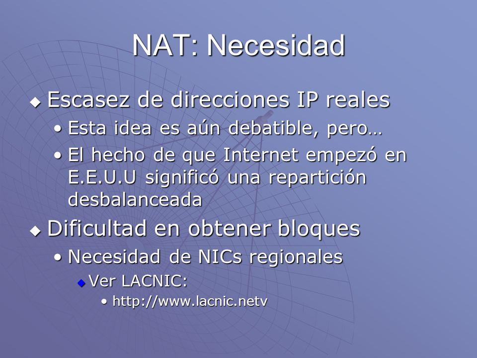 NAT: Necesidad Escasez de direcciones IP reales Escasez de direcciones IP reales Esta idea es aún debatible, pero…Esta idea es aún debatible, pero… El