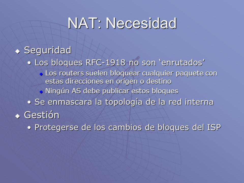 NAT: Necesidad Seguridad Seguridad Los bloques RFC-1918 no son enrutadosLos bloques RFC-1918 no son enrutados Los routers suelen bloquear cualquier pa