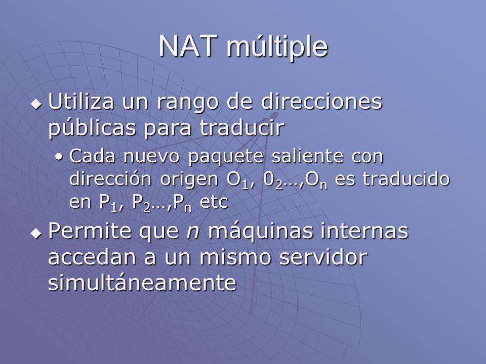 NAT múltiple Utiliza un rango de direcciones públicas para traducir Utiliza un rango de direcciones públicas para traducir Cada nuevo paquete saliente