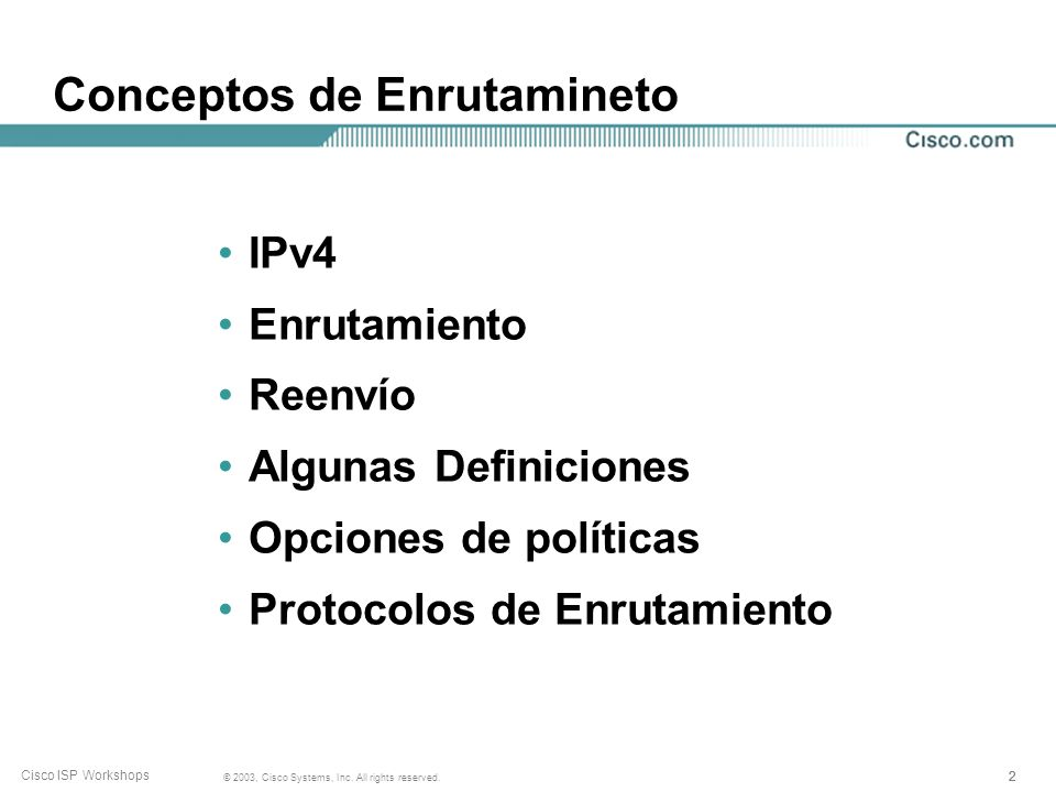 1 © 2003, Cisco Systems, Inc. All rights reserved. Cisco ISP Workshops Enrutamiento Básico Talleres para ISP/IXP