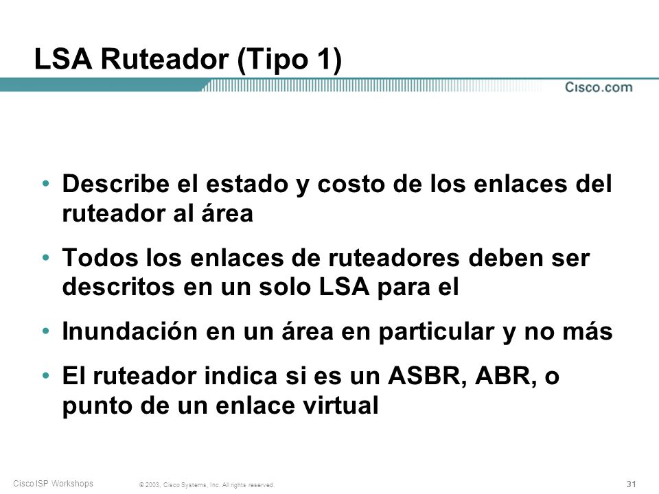 31 © 2003, Cisco Systems, Inc. All rights reserved. Cisco ISP Workshops LSA Ruteador (Tipo 1) Describe el estado y costo de los enlaces del ruteador a