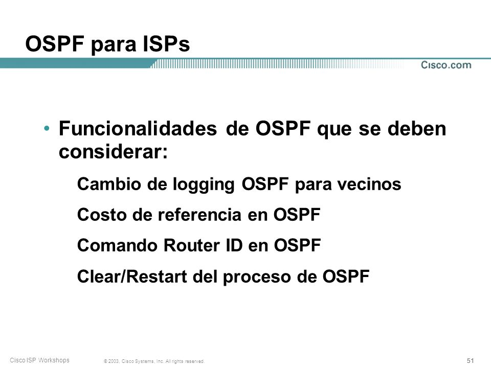 51 © 2003, Cisco Systems, Inc. All rights reserved. Cisco ISP Workshops OSPF para ISPs Funcionalidades de OSPF que se deben considerar: Cambio de logg